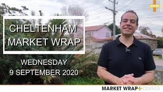 CHELTENHAM MARKET WRAP | WEDNESDAY 9 SEPTEMBER 2020