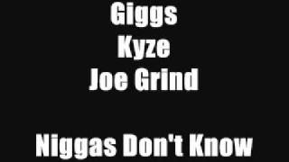 Giggs, Kyze & Joe Grind - Niggas Don't Know - Track 1 (SN1 The Beginning)