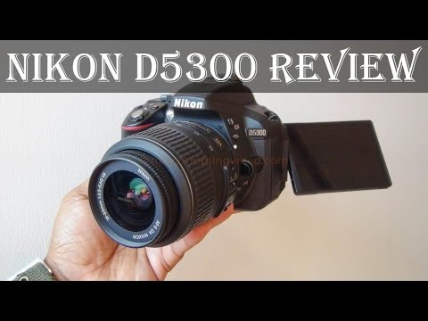 Nikon D5300 Review: Complete Features, Specs, Performance, Price, Photo Video quality, Verdict