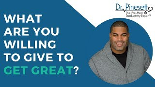 What Are You Willing to Give, to Get Great?