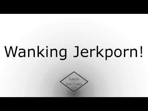 Wanking Jerkporn!