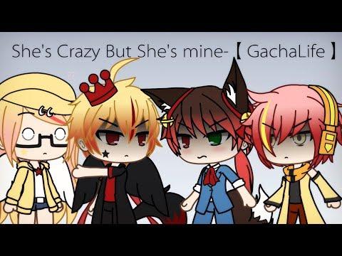 She's Crazy But She's mine-【GachaLife/GLMV】