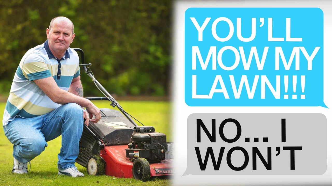 "r/idontworkherelady | ""THIS IS *MY* LAWN, I'M NOT A LAWN MOWING SERVICE..."""