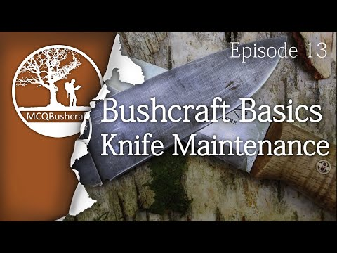 Bushcraft Basics Ep13 - Knife Maintenance