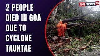 Cyclone Tauktae Claims Two Lives in Goa | Tauktae News | CNN News18