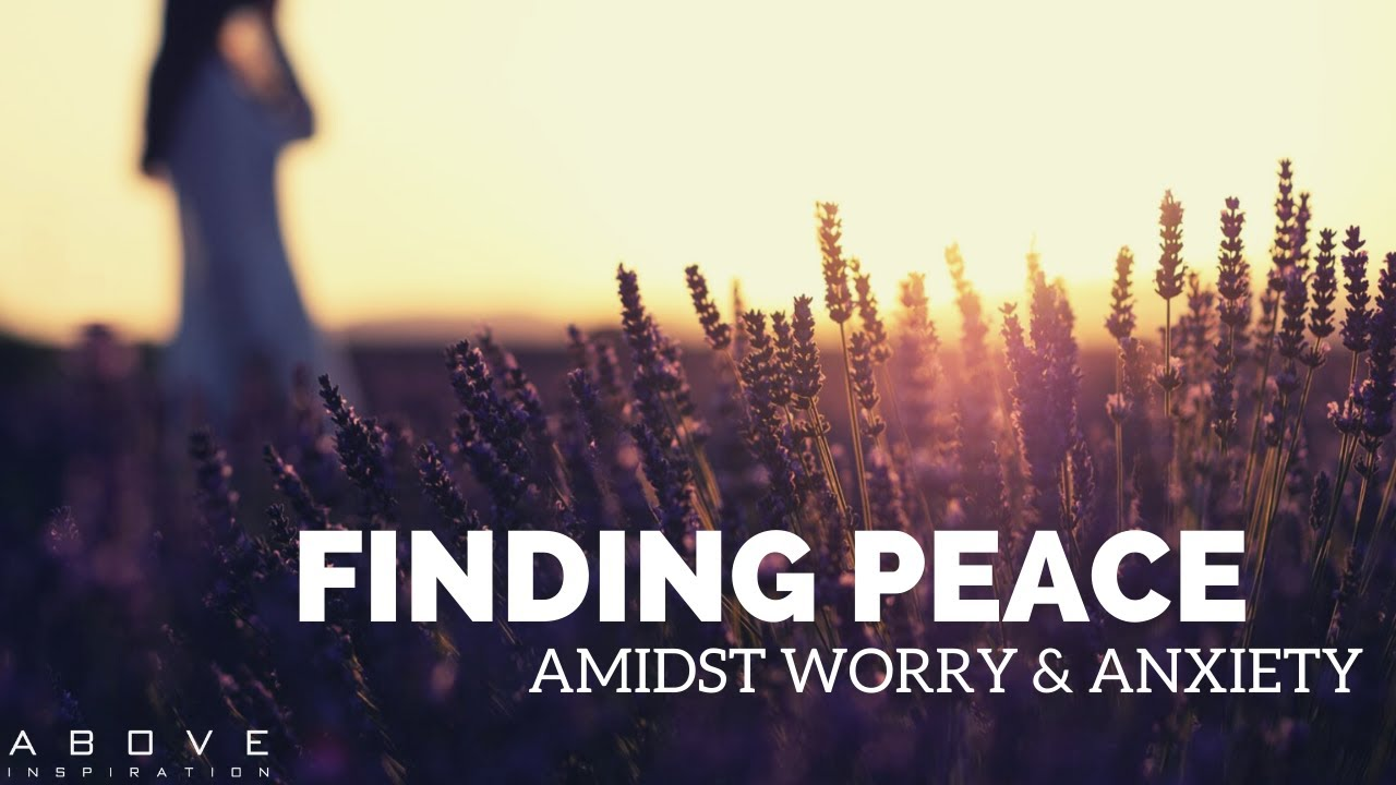 FINDING PEACE AMIDST WORRY & ANXIETY | Put It In God's Hands - Inspirational & Motivational Video