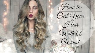 How To Curl Your Hair Using A Curling Wand | Tips & Tricks