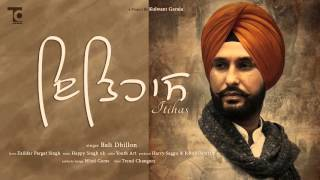Latest Punjabi Songs 2016 | BALI DHILLON | ITIHAS Official Audio | New Punjabi Songs 2016