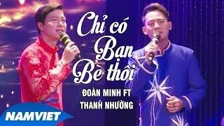 Chỉ Có Bạn Bè Thôi - Đoàn Minh ft Thanh Nhường (MV OFFICIAL)