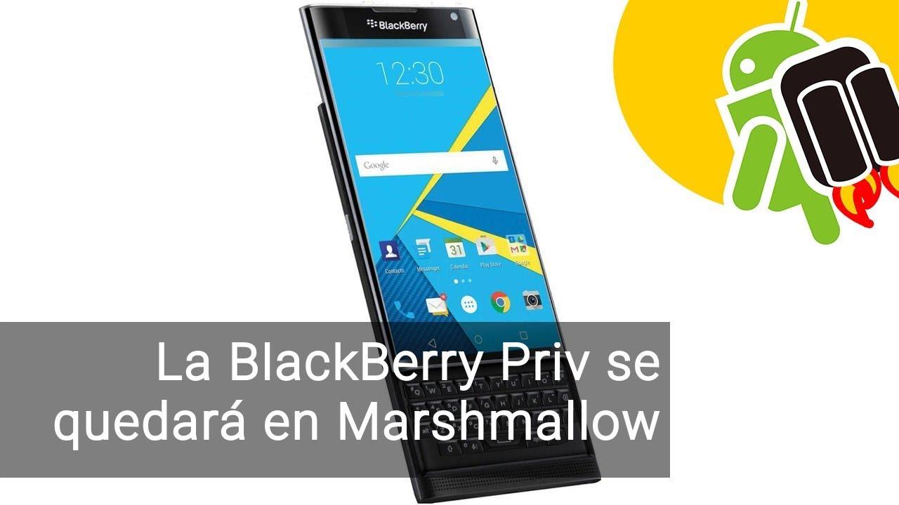 La BlackBerry Priv se queda sin actualizar a Android 7 Nougat