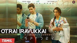 Otrai Iravukkai Spyder Mahesh Babu & Rakul Preet Singh | AR Murugadoss | Harris Jayaraj