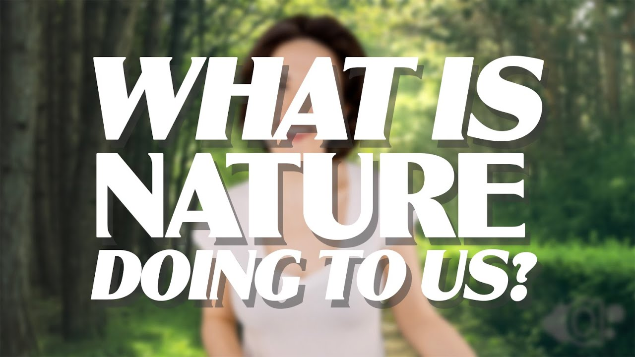 NEW VIDEO: What is Nature Doing to Us?