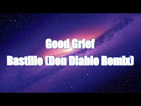 LYRICS | Bastille - Good Grief (Don Diablo Remix)
