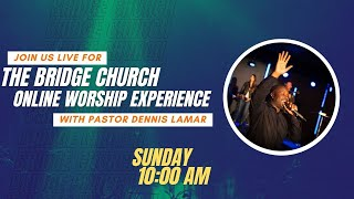 JOIN US LIVE at Bridge Church   10AM PST    February 21,  2021