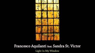 Francesco Aquilanti feat. Sandra St. Victor | Light in My Window