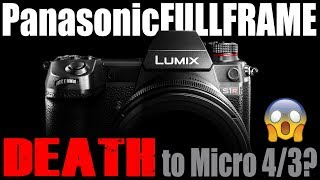 Panasonic Full Frame: DEATH to Micro Four Thirds?
