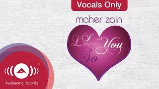 Maher Zain - I Love you so | Vocals Only (Lyrics)