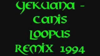 Yekuana - Canis Loopus Remix 1994
