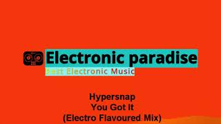 Hypersnap - You Got It (Electro Flavoured Mix)
