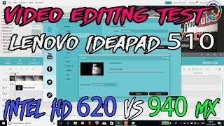 Speed Test Of Video Editing On Lenovo Ideapad 510,940mx Vs Intel Hd 620
