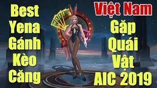 Kèo đấu nghẹt thở khi liên quân Việt Nam đối đầu với quái vật - Best Yena gánh kèo AIC [Gcaothu]