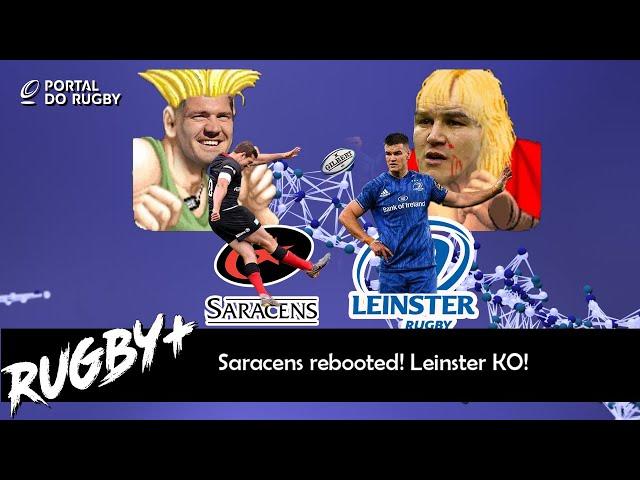 Saracens rebooted! Leinster KO!