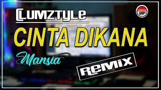 Clumztyle - Cinta Dikana Mansia Remix__L.M.P