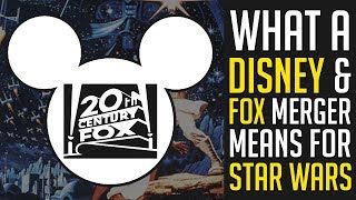 What a Disney and Fox Merger Means for Star Wars