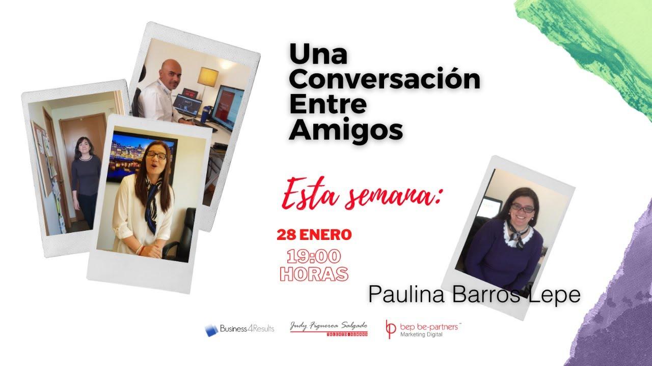 Conversación Entre Amigos con Paulina Barros Lepe, Psicóloga, Compositora e Interprete y mucho más!.