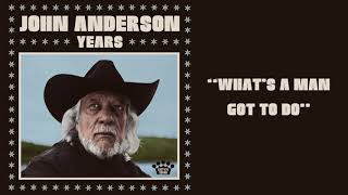 John Anderson What's A Man Got To Do