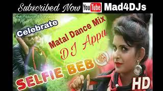 Selfi Bebo (Matal Mix) DJ APPU | Mad4DJs official