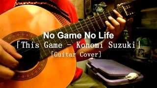 Repeat youtube video No Game No Life OP「This Game - Konomi Suzuki」[Guitar Cover]