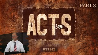 """Acts (Part 3) 