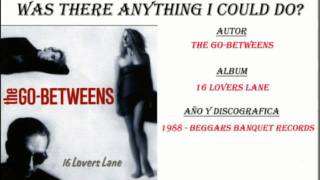 The Go-Betweens - Was There Anything I Could Do? (1988)