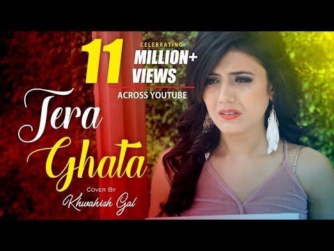 Tera Ghata Female Version Cover By Khwahish Gal Youtube