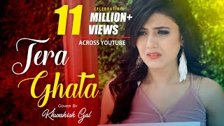 Tera Ghata Female Cover by Khwahish Gal Mp3 Song Download
