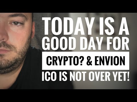 A good day in Crypto? Envion Ico not finished yet