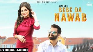 Bebe Da Nawab (Lyrical Audio) Yuvraj | New Punjabi Song 2018 | White Hill Music