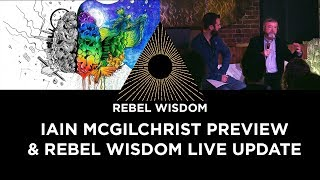 Iain McGilchrist preview & Rebel Wisdom Live update