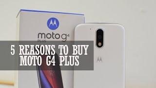 5 Reasons To Buy Moto G4 Plus