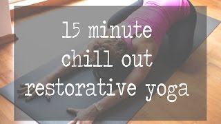 15 Minute Chill Out Restorative Yoga Video