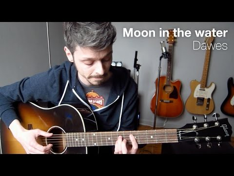 Moon in the water - Dawes - acoustic cover