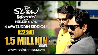Nawazuddin Siddiqui |Part 1| The Slow Interview with Neelesh Misra