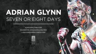 Adrian Glynn Seven Or Eight Days YouTube Videos