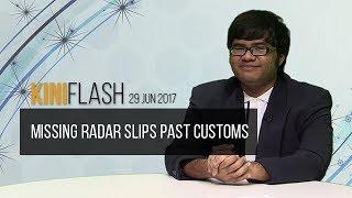 KiniFlash - 29 Jun: Missing radar slips past Customs