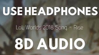 LoL Worlds 2018 song - Rise (8D AUDIO) (ft. The Glitch Mob, Mako, and The Word Alive) |
