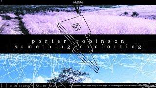 Porter Robinson - Something Comforting (Lyrics/Lyric Video)
