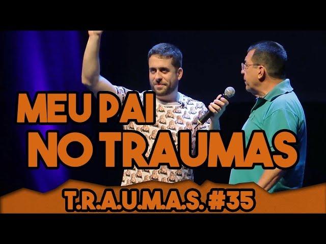 T.R.A.U.M.A.S. #35 - AQUELE QUE MEU PAI E MUÇÃO JULGAM TODO MUNDO (Fortaleza, CE)