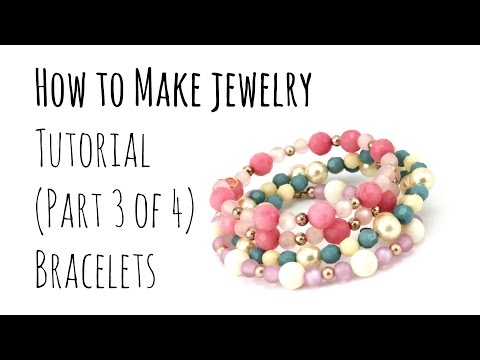 How to Make Jewelry: Tutorial For Beginners (Part 3 of 4) DIY BRACELETS