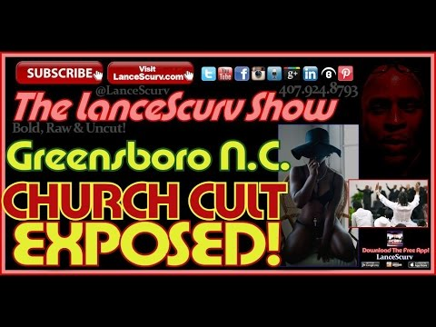Greensboro North Carolina Church Cult Exposed! - The LanceScurv Show